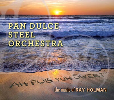 "Pan Dulce Steel Orchestra - ""Ah Fus Yuh Sweet - the music of Ray Holman"""